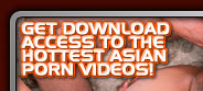 GET YOUR ASIAN PORN PASS NOW!